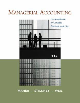 Managerial Accounting-9781111571269-11-Maher, Michael & Stickney, Clyde P. & Weil, Roman L.-Cengage Learning